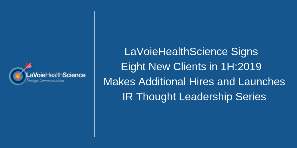 LaVoieHealthScience Signs Eight New Clients in 1H:2019 Makes Additional Hires and Launches IR-Focused Thought Leadership Series