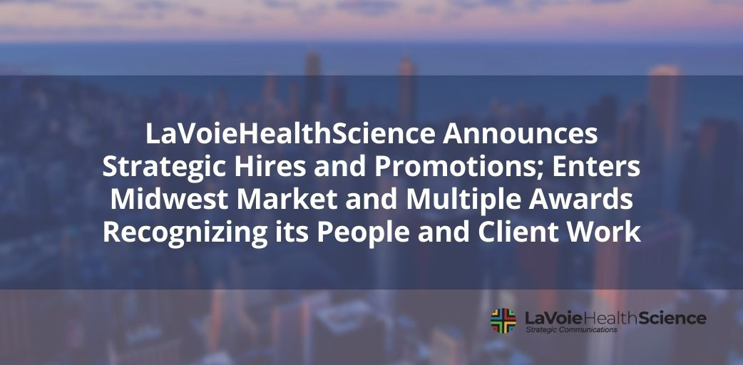 LaVoieHealthScience Announces Strategic Hires and Promotions; Enters Midwest Market and Multiple Awards Recognizing its People and Client Work
